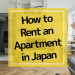 Foreigner's Guide to Renting an Apartment in Japan